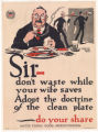 Sir -- Don't Waste While Your Wife Saves. Adopt the Doctrine of the Clean Plate -- Do Your Share