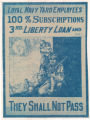 Loyal Navy Yard Employees--100% Subscriptions--3rd Liberty Loan and They Shall Not Pass