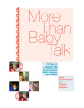 More than baby talk : 10 ways to promote the language and communication skills of infants and...