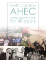 North Carolina AHEC : creating a better state of health for 40 years