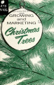 Growing and marketing Christmas trees